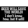 Beer Will Save The World!