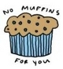 No Muffins For You!!